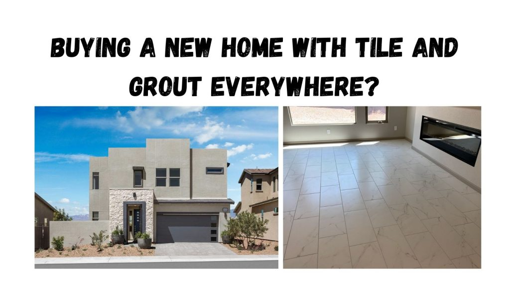 Buying a New Home with Tile and Grout Everywhere