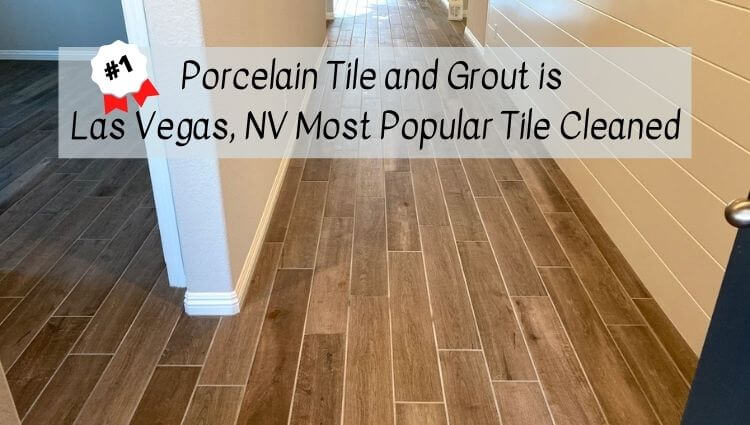 Porcelain Tile and Grout is Las Vegas, NV Most Popular Tile Cleaned